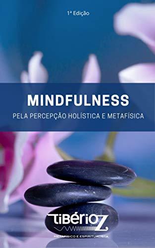 Curso teórico e pratico de atenção plena: Mindfulness pela percepção holística e metafísica