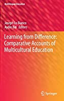 Learning from Difference: Comparative Accounts of Multicultural Education (Multilingual Education, 16)
