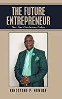 The Future Entrepreneur: Start Your Own Business Today