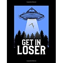 """Get In Loser: Funny UFO Aliens Blank Sketchbook to Draw and Paint (110 Empty Pages, 8.5"""" x 11"""")"""