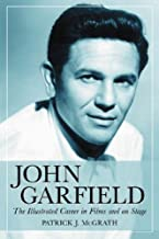 John Garfield: The Illustrated Career in Films And on Stage