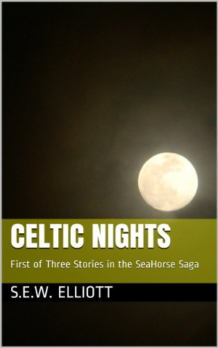 Celtic Nights: First of Three Stories in the SeaHorse Saga
