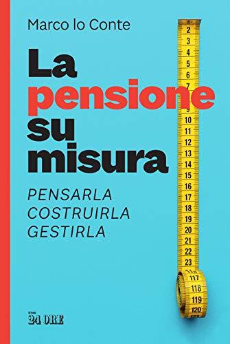 La pensione su misura. Pensarla, costruirla, gestirla