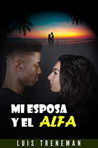 Mi Esposa y el Alfa: Un relato erótico (Esposo Cornudo, Esposa caliente, Humillación, Fantasía erótica, sumiso, Sexo Interracial, parejas liberales)