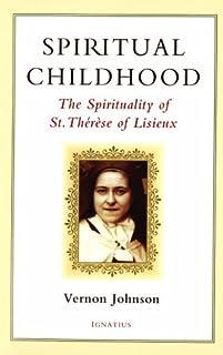 Spiritual Childhood: The Spirituality of St. Therese of Lisieux