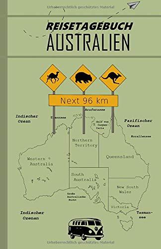Reisetagebuch Australien: Vorlage zum Dokumentieren meiner Australienreise, 120 Seiten mit Ausfüllhilfe, sowie Platz für eigene Gedanken für eine unvergessliche Reise