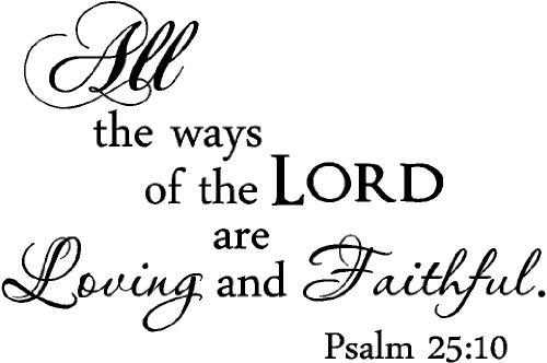 All The Ways of The Lord are Loving and Faithful Psalm 25:10 Religious God Vinyl Wall Decals Sayings Art Lettering