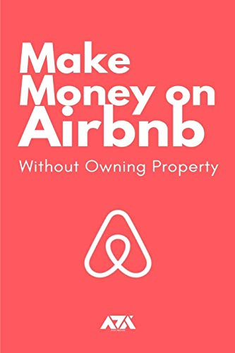 Real Estate Investing Books! - Make Money on Airbnb Without Owning Property: Discover How 1,000's of Savvy Real Estate Investors are becoming FINANCIALLY INDEPENDENT using Airbnb without owning a single property