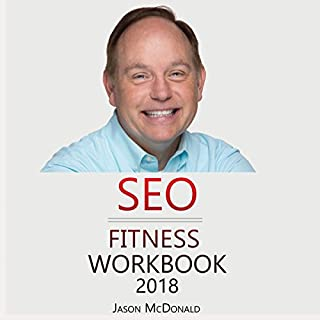 SEO Fitness Workbook, 2018 Edition     The Seven Steps to Search Engine Optimization Success on Google              By:                                                                                                                                 Jason McDonald PhD                               Narrated by:                                                                                                                                 Michael Puttonen                      Length: 9 hrs and 31 mins     150 ratings     Overall 4.6