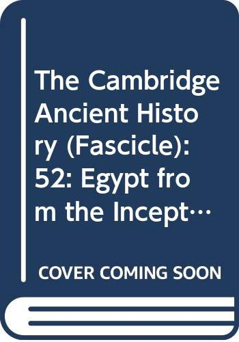 The Cambridge Ancient History (Fascicle): 52: Egypt from the Inception of the Nineteenth Dynasty to the Death of Ramesses III