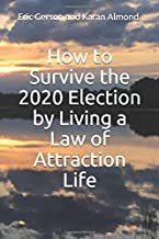 How to Survive the 2020 Election by Living a Law of Attraction Life