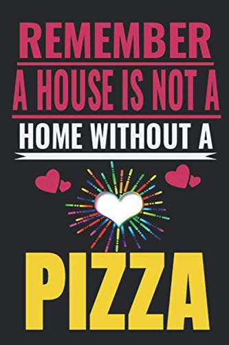 Remember, a house is not a home without a pizza: House without pizza ,Notebook/Journal,girl birthday gifts,pizza Gifts for Women,Notebook & journal for Girl,pizza Lovers,pizza Journal for women