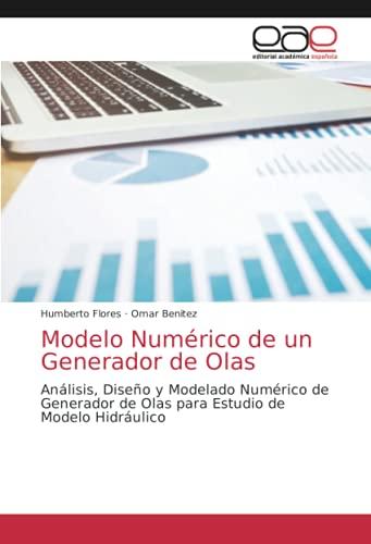 Modelo Numérico de un Generador de Olas: Análisis, Diseño y Modelado Numérico de Generador de Olas para Estudio de Modelo Hidráulico