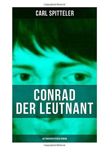 Conrad der Leutnant (Autobiografischer Roman): Biografischer Roman des Literatur-Nobelpreisträgers Carl Spitteler