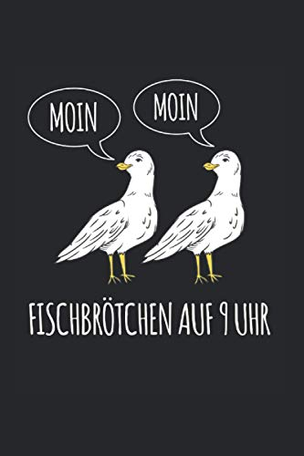 Moin Moin Fischbrötchen Auf 9 Uhr: Nordsee Notizbuch Mit 120 Gepunkteten Seiten (Dotgrid). Als Geschenk Eine Tolle Idee Für Ostfriesen Und Plattdeutsch Fans