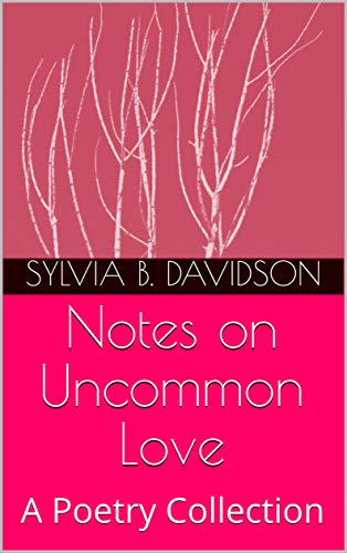 Notes on Uncommon Love: A Poetry Collection