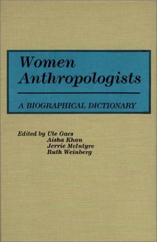 Women Anthropologists: A Biographical Dictionary by Ute Gacs (1988-02-04)