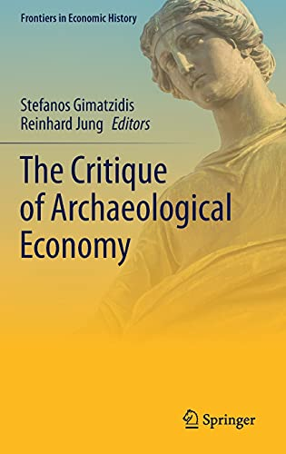 Compare Textbook Prices for The Critique of Archaeological Economy Frontiers in Economic History 1st ed. 2021 Edition ISBN 9783030725389 by Gimatzidis, Stefanos,Jung, Reinhard