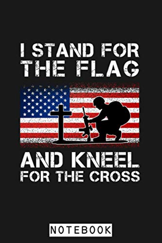 I Stand For The Flag And Kneel For The Cross Notebook: Diary,...