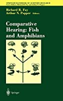 Comparative Hearing: Fish and Amphibians (Springer Handbook of Auditory Research (11))