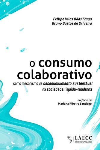 O consumo colaborativo como mecanismo de desenvolvimento sustentável na sociedade líquido-moderna (Portuguese Edition)
