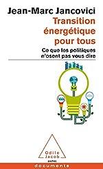 Transition énergétique pour tous - Ce que les politiques n'osent pas vous dire (Livre originellement publié sous le titre : Changer le monde. Tout un programme !) de Jean-Marc Jancovici