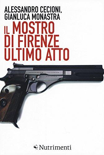 Il mostro di Firenze. Ultimo atto. Ediz. ampliata