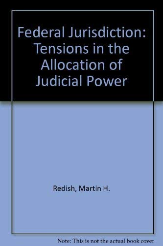 Compare Textbook Prices for Federal Jurisdiction: Tensions in the Allocation of Judicial Power Subsequent Edition ISBN 9780874735161 by Redish, Martin H.