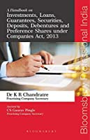 A Handbook on Investments, Loans, Guarantees, Securities, Deposits, Debentures and Preference Shares under Companies Act, 2013