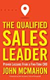The Qualified Sales Leader: Proven Lessons from a Five Time CRO (English Edition)