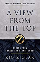 A View from the Top: Moving from Success to Significance (Official Nightingale Conant Publication)