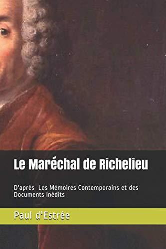 Le Maréchal de Richelieu: D'après Les Mémoires Contemporains et des Documents Inédits