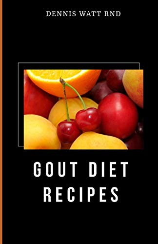 GOUT DIET RECIPES: The Incredible Guide To Prevent And Cure Gout