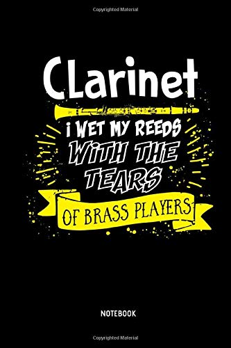 Clarinet - I Wet My Reeds With The Tears Of Brass Players - Notebook: Lined Clarinet Notebook / Journal. Great Clarinet Accessories & Novelty Gift Idea for all Clarinetists & Clarinet Lover.