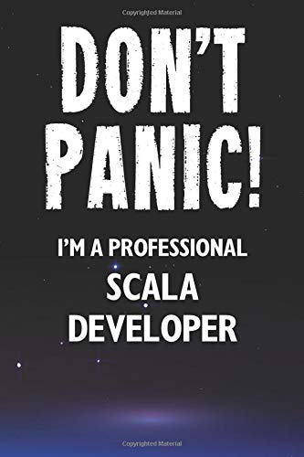 Don't Panic! I'm A Professional Scala Developer: Customized 100 Page Lined Notebook Journal Gift For A Busy Scala Developer: Far Better Than A Throw Away Greeting Card.