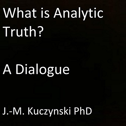 What is Analytic Truth?: A Dialogue audiobook cover art
