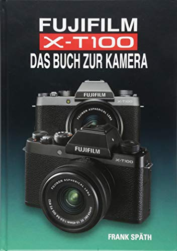 FUJIFILM X-T100 DAS BUCH ZUR KAMERA