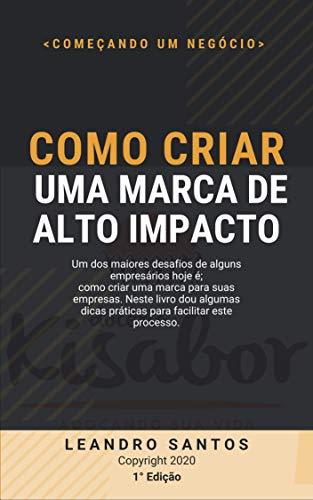 Como Criar Uma Marca De Alto Impacto (O Pode Da Marca Livro 3) (Portuguese Edition)