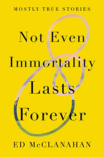 Not Even Immortality Lasts Forever: Mostly True Stories (English Edition)