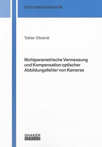 Nichtparametrische Vermessung und Kompensation optischer Abbildungsfehler von Kameras (Berichte aus der Informationstechnik)