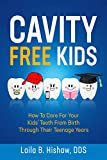 Cavity Free Kids: How To Care For Your Kids' Teeth From Birth Through Their Teenage Years