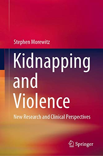 Kidnapping and Violence: New Research and Clinical Perspectives