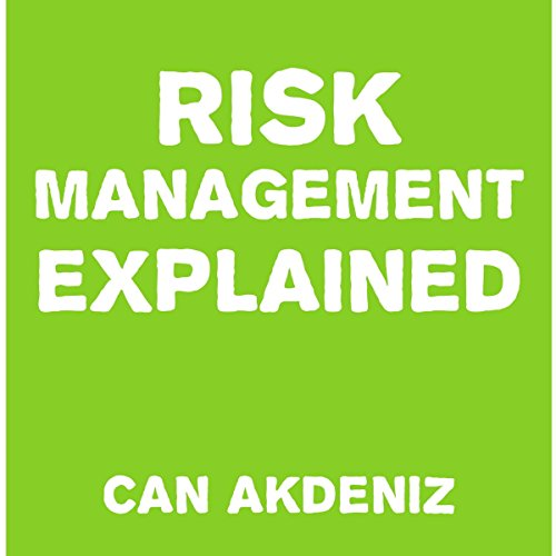 Risk Management Explained                   By:                                                                                                                                 Can Akdeniz                               Narrated by:                                                                                                                                 Andrea Erickson                      Length: 45 mins     26 ratings     Overall 4.0