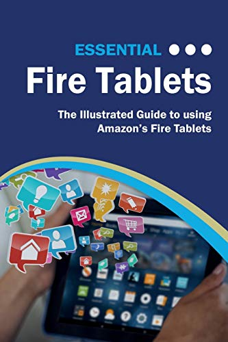 Essential Fire Tablets: The Illustrated Guide to Using Amazon's Fire Tablet: 7