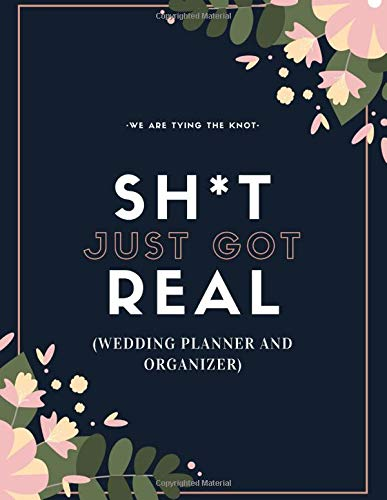 Sh*t Just Got Real (Wedding Planner And Organizer): The Ultimate Countdown Wedding Planner For Lesbian Brides (Friends The One With The Lesbian Wedding)