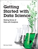 Getting Started with Data Science: Making Sense of Data with Analytics: Making Sense of Data with Analytics (IBM Press)