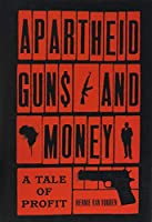Apartheid Guns and Money: A Tale of Profit