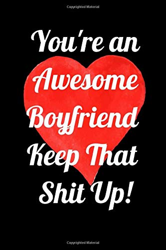 You're an Awesome Boyfriend Keep That Shit Up!: Funny Notebook Gifts For Boyfriend