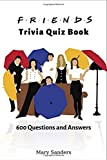 Friends Trivia Quiz Book: 600 Questions and Answers