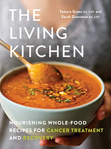 The Living Kitchen: Nourishing Whole-Food Recipes for Cancer Treatment and Recovery